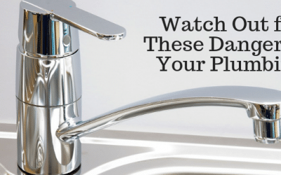 Watch Out for These Dangers in Your Plumbing