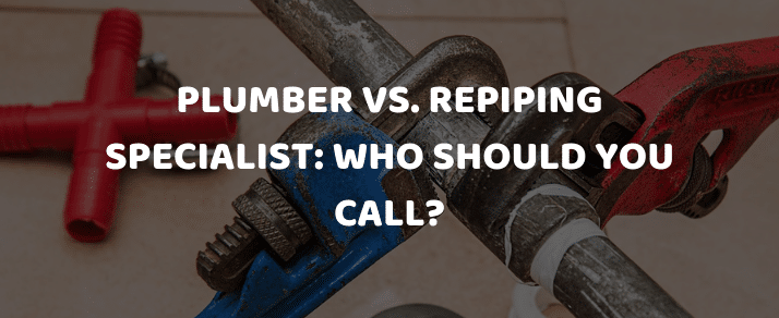 Plumber vs. Repiping Specialist_ Who Should You Call