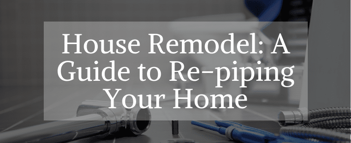 House Remodel A Guide to Repiping Your Home