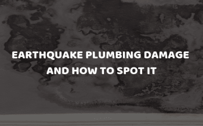 Earthquake Plumbing Damage and How to Spot It