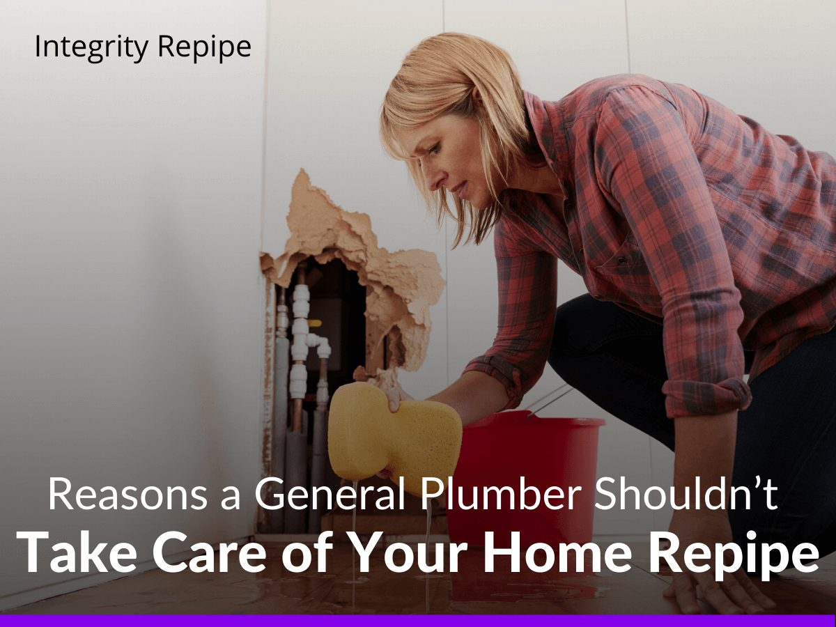 Reasons a General Plumber Shouldn't Take Care of Your Home Repipe
