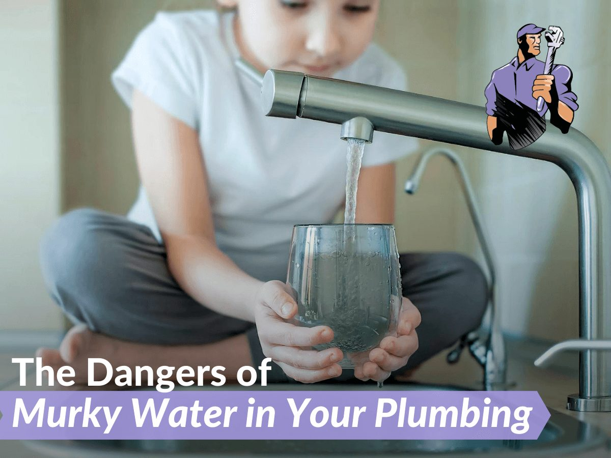 The Dangers of Murky Water in Your Plumbing