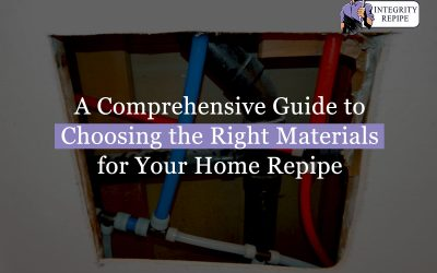 A Comprehensive Guide to Choosing the Right Materials for Your Home Repipe